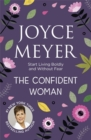 The Confident Woman : Start Living Boldly and Without Fear