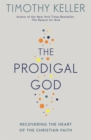 The Prodigal God : Recovering the heart of the Christian faith
