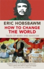 How To Change The World : Tales of Marx and Marxism
