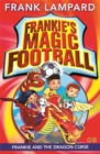 Frankie's Magic Football: Frankie and the Dragon Curse : Book 7