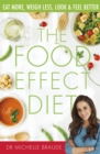 The Food Effect Diet : Eat More, Weigh Less, Look and Feel Better - Book