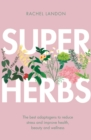 Superherbs : The best adaptogens to reduce stress and improve health, beauty and wellness