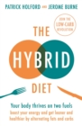 The Hybrid Diet : Your body thrives on two fuels - discover how to boost your energy and get leaner and healthier by alternating fats and carbs