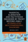 Parental Alienation and Factitious Disorder by Proxy Beyond DSM-5: Interrelated Multidimensional Diagnoses - Book
