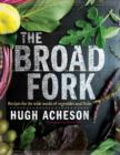 The Broad Fork : Recipes for the Wide World of Vegetables and Fruits