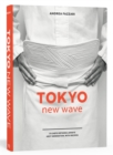 Tokyo New Wave : 31 Chefs Defining Japan's Next Generation, with Recipes - Book