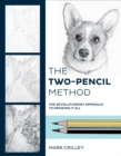 The Two-Pencil Method : The Revolutionary Approach To Drawing It All