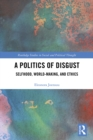 A Politics of Disgust : Selfhood, World-Making, and Ethics