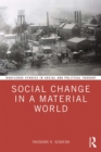 Social Change in a Material World : How Activity and Material Processes Dynamize Practices
