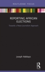 Reporting African Elections : Towards a Peace Journalism Approach