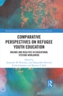 Comparative Perspectives on Refugee Youth Education : Dreams and Realities in Educational Systems Worldwide