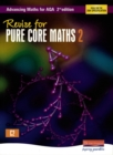 Revise for Advancing Maths for AQA 2nd edition Pure Core Maths 2