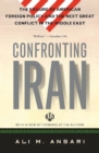 Confronting Iran : The Failure of American Foreign Policy and the Next Great Crisis in the Middle East and the Next Gre