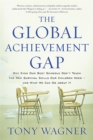 The Global Achievement Gap : Why Even Our Best Schools Don't Teach the New Survival Skills Our Children Need and What We Can Do About It