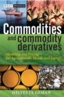 Commodities and Commodity Derivatives : Modeling and Pricing for Agriculturals, Metals and Energy