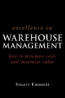 Excellence in Warehouse Management : How to Minimise Costs and Maximise Value