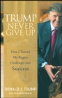 Trump Never Give Up : How I Turned My Biggest Challenges Into Success