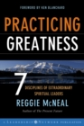 Practicing Greatness : 7 Disciplines of Extraordinary Spiritual Leaders