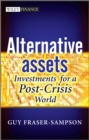 Alternative Assets : Investments for a Post-Crisis World
