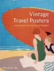 Vintage Travel Posters : A Journey to the Sea in 30 Posters - Book