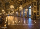 Versailles : The Great and Hidden Splendours of the Sun King's Palace - Book