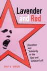Lavender and Red : Liberation and Solidarity in the Gay and Lesbian Left