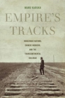 Empire's Tracks : Indigenous Nations, Chinese Workers, and the Transcontinental Railroad