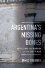 Argentina's Missing Bones : Revisiting the History of the Dirty War