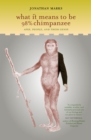 What It Means to Be 98% Chimpanzee : Apes, People, and Their Genes