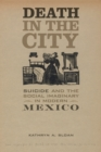 Death in the City : Suicide and the Social Imaginary in Modern Mexico