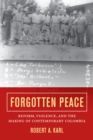 Forgotten Peace : Reform, Violence, and the Making of Contemporary Colombia