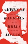 American Radicals : How Nineteenth-Century Counterculture Shaped the Nation - Book