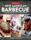Weber's New American Barbecue(TM) : A Modern Spin on the Classics