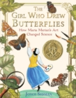 The Girl Who Drew Butterflies : How Maria Merian's Art Changed Science - Book