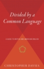 Divided by a Common Language : A Guide to British and American English - eBook