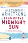 Land of the Midnight Sun : My Arctic Adventures