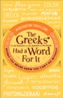 The Greeks Had a Word For It : Words You Never Knew You Can't Do Without
