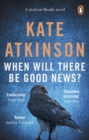 When Will There Be Good News? : (Jackson Brodie) - Book