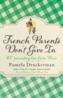 French Parents Don't Give In : 100 parenting tips from Paris