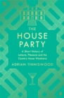 The House Party : A Short History of Leisure, Pleasure and the Country House Weekend - Book