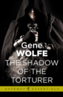 The Shadow of the Torturer : Urth: Book of the New Sun Book 1