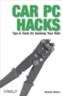 Car PC Hacks : Tips & Tools for Geeking Your Ride
