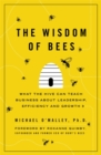 The Wisdom of Bees : What the Hive Can Teach Business about Leadership, Efficiency, and Growth
