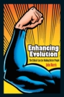 Enhancing Evolution : The Ethical Case for Making Better People