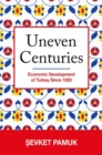 Uneven Centuries : Economic Development of Turkey since 1820