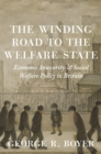 The Winding Road to the Welfare State : Economic Insecurity and Social Welfare Policy in Britain