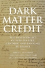 Dark Matter Credit : The Development of Peer-to-Peer Lending and Banking in France