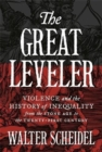 The Great Leveler : Violence and the History of Inequality from the Stone Age to the Twenty-First Century