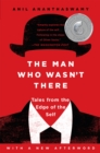 The Man Who Wasn't There : Investigations into the Strange New Science of the Self