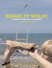 Make it Wild! : 101 Things to Make and Do Outdoors